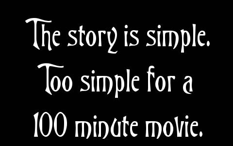 The story is simple. Too simple for a 100 minute movie.